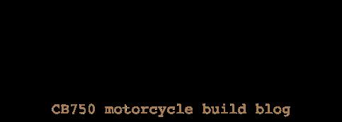 Motobonita: Honda CB750 Build